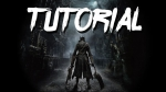 Bloodborne Tutorial